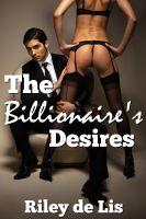 Riley de Lis - The Billionaire's Desires