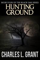 Charles L. Grant - Black Oak 4: Hunting Ground