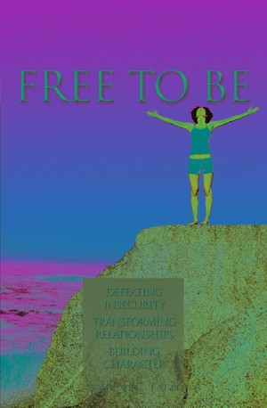 Free to Be Defeating Insecurity Transforming Relationships Building...