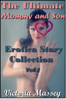 Victoria Massey - The Ultimate Mommy and Son Erotica Story Collection Volume 1: Taboo Mother Son MILF Incest Sex Erotica