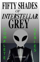 J.F. Monari - Fifty Shades of Interstellar Grey - Complete Series