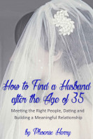 How to Find a Husband after the Age of 35: Meeting the Right People, Dating and