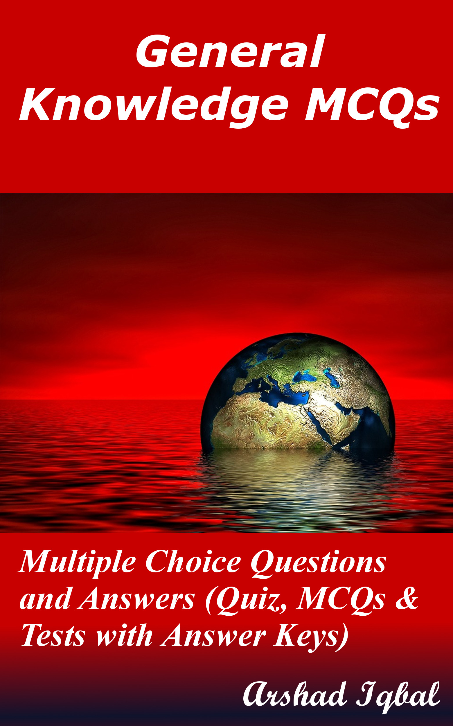 General Knowledge MCQs: Multiple Choice Questions and Answers (Quiz, MCQs &  Tests with Answer Keys), an Ebook by Arshad Iqbal