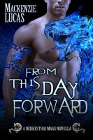 Mackenzie Lucas - From This Day Forward: A Dragon Shifter Novella