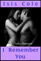Isis Cole - I Remember You (An Erotic Romance)