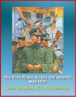 Progressive Management - The First Flight Across the Atlantic, May 1919 - Curtiss Flying Boat, NC-1, NC-4 Restoration