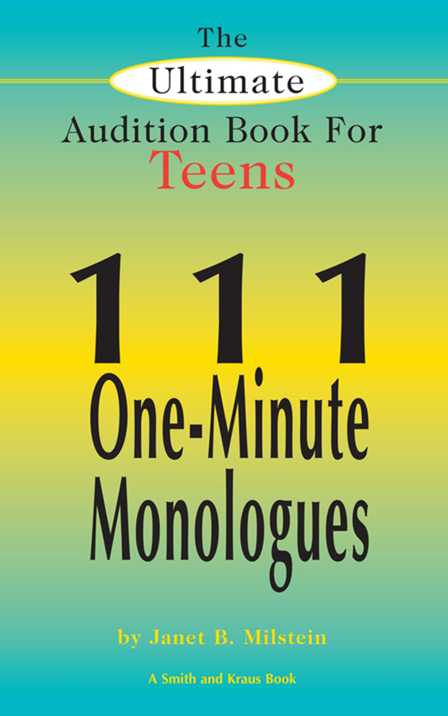 The Ultimate Audition Book for Teens, Vol 1: 111 One-Minute Monologues