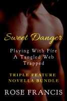 Rose Francis - Sweet Danger: Triple Feature Novella Bundle