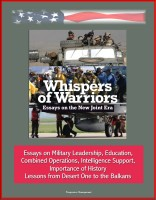 Progressive Management - Whispers of Warriors: Essays on the New Joint Era - Essays on Military Leadership, Education, Combined Operations, Intelligence Support, Importance of History, Lessons from Desert One to the Balkans