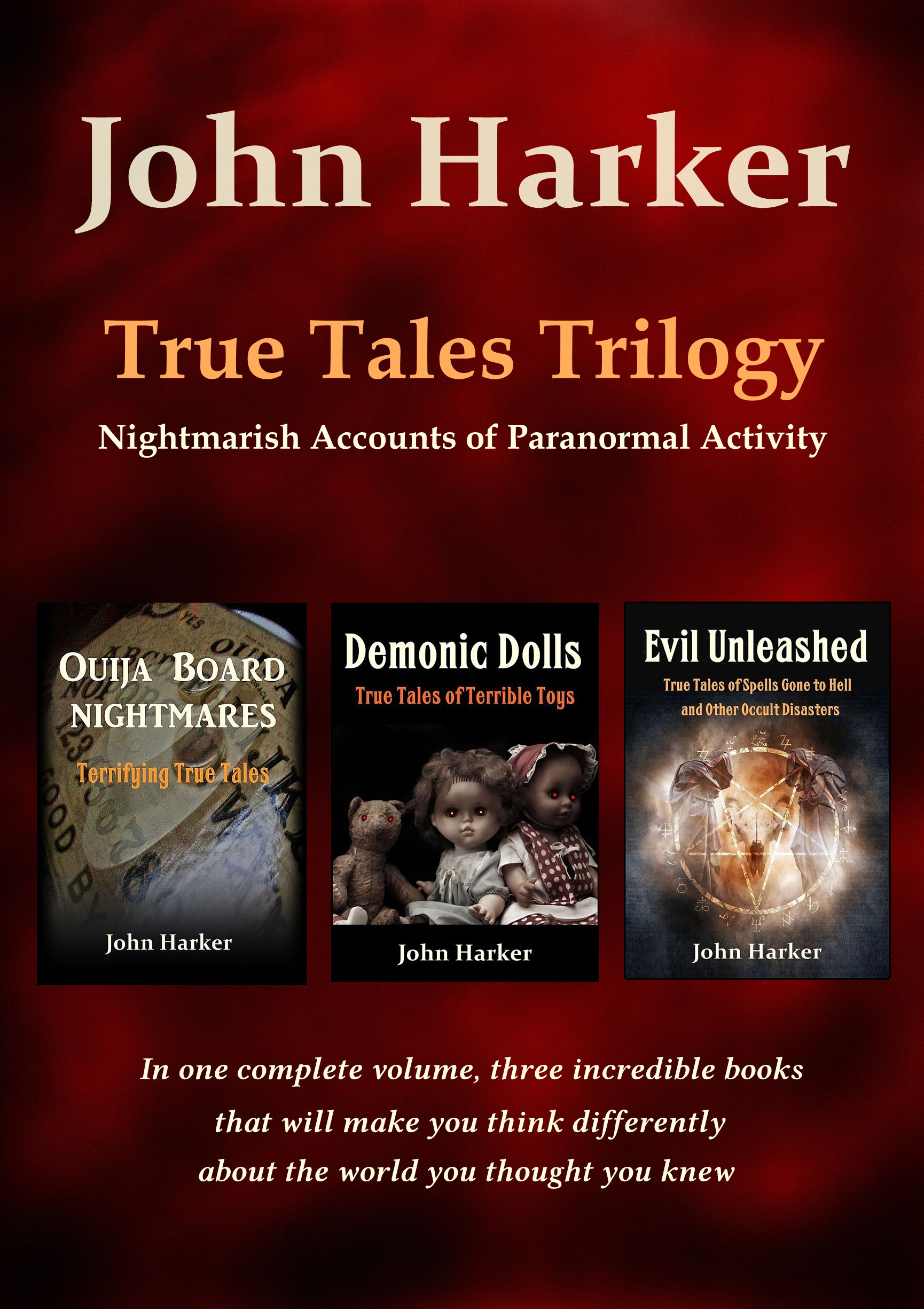 True Tales Trilogy: Nightmarish Accounts of Paranormal Activity, an Ebook  by John Harker