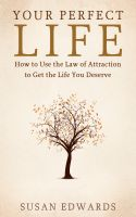 Susan Edwards - Your Perfect Life: How to Use the Law of Attraction to Get the Life You Deserve