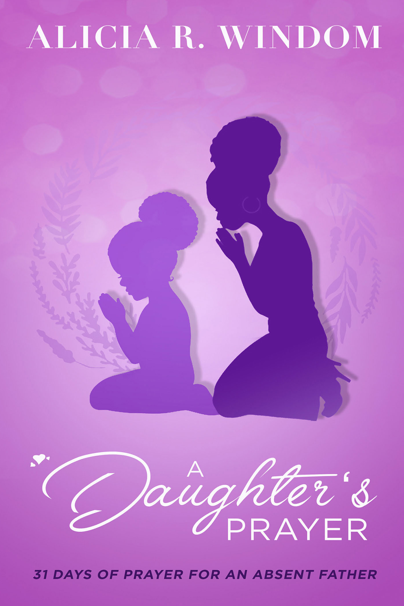 A Daughter's Prayer - 31 Days of Prayer for an Absent Father, an Ebook by  Alicia Windom