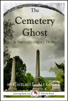 Caitlind L. Alexander - The Cemetery Ghost: A Scary 15-Minute Ghost Story