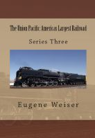 Eugene Weiser - The Union Pacific: America's Largest Railroad
