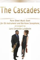 Pure Sheet Music - The Cascades Pure Sheet Music Duet for Eb Instrument and Baritone Saxophone, Arranged by Lars Christian Lundholm