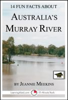 Jeannie Meekins - 14 Fun Facts About Australia's Murray River: Educational Version