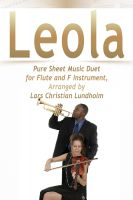 Pure Sheet Music - Leola Pure Sheet Music Duet for Flute and F Instrument, Arranged by Lars Christian Lundholm