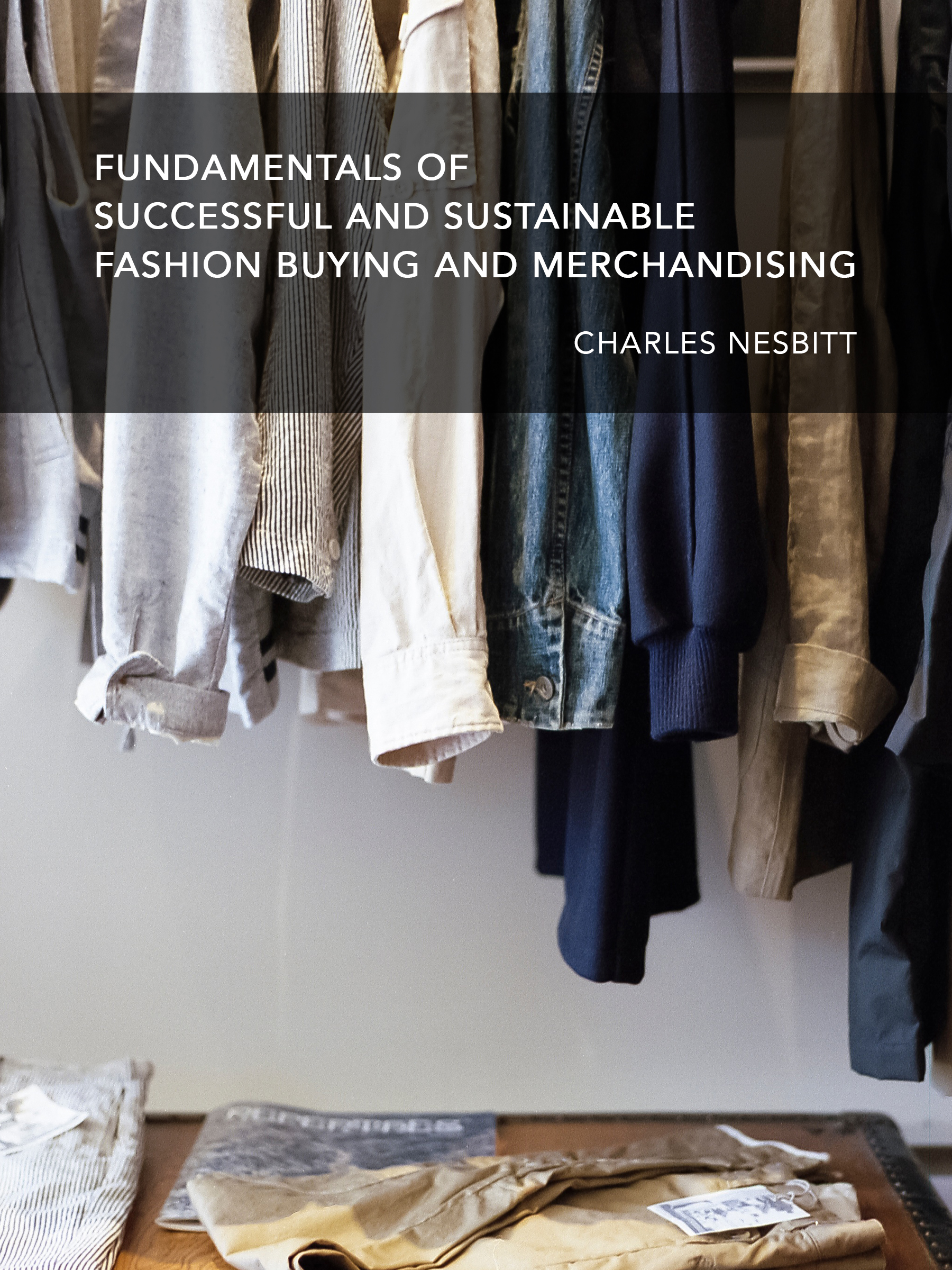 Smashwords Fundamentals For Successful And Sustainable Fashion Buying And Merchandising A Book By Charles Nesbitt