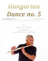 Pure Sheet Music - Hungarian Dance no. 5 Pure sheet music for piano and flute by Johannes Brahms arranged by Lars Christian Lundholm