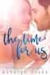 The Time for Us by Ashelyn Drake