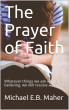 The Prayer of Faith by Michael Maher