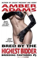 Amber Adams - Bred By The Highest Bidder (Breeding Fantasies)