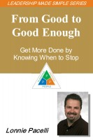 Lonnie Pacelli - The Leadership Made Simple Series: From Good to Good-Enough - Get More Done by Knowing When to Stop
