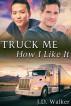 Truck Me How I Like It by J.D. Walker