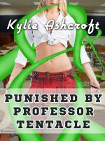 Kylie Ashcroft - Punished by Professor Tentacle (BDSM Erotica)