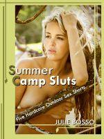 Julie Bosso - Summer Camp Sluts: Five Hardcore Outdoor Sex Shorts