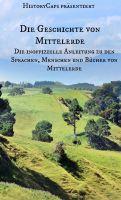 Cover for 'Die Geschichte von Mittelerde: Die inoffizielle Anleitung zu den Sprachen, Menschen und Bücher von Mittelerde'