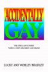 Accidentally Gay  The True Love Story When a Wife Becomes a Husband by Lucky and Wolsey Bradley