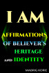 Iam  Affirmations of Believer's Heritage and Identity by Mabrig Korie