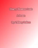 Tiffany Fulton - Cherry Blossom Lust: A Poem