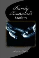 Shadows (v.3): Barely Restrained