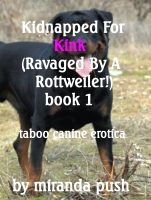 Miranda Push - Kidnapped For Kink (Ravaged By a Rottweiler!) Taboo Canine Erotica