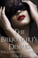 Riley de Lis - The Billionaire's Desires: The Complete Collection
