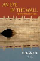 Megan Lee - An Eye in the Wall - Short Stories from China