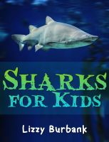 Lizzy Burbank - Sharks for Kids: 24 Exciting Shark Pictures and Shark Facts for Kids