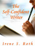 The Self-Confident Writer by Irene S. Roth