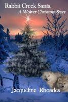 Jacqueline Rhoades - Rabbit Creek Santa, A Wolver Christmas Novella