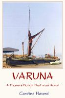 Caroline Havord - Varuna - a Thames Barge that was Home