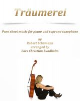 Pure Sheet Music - Träumerei Pure sheet music for piano and soprano saxophone by Robert Schumann arranged by Lars Christian Lundholm