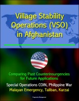 Progressive Management - Village Stability Operations (VSO) in Afghanistan: Comparing Past Counterinsurgencies for Future Applications - Special Operations COIN, Philippine War, Malayan Emergency, Taliban, Karzai