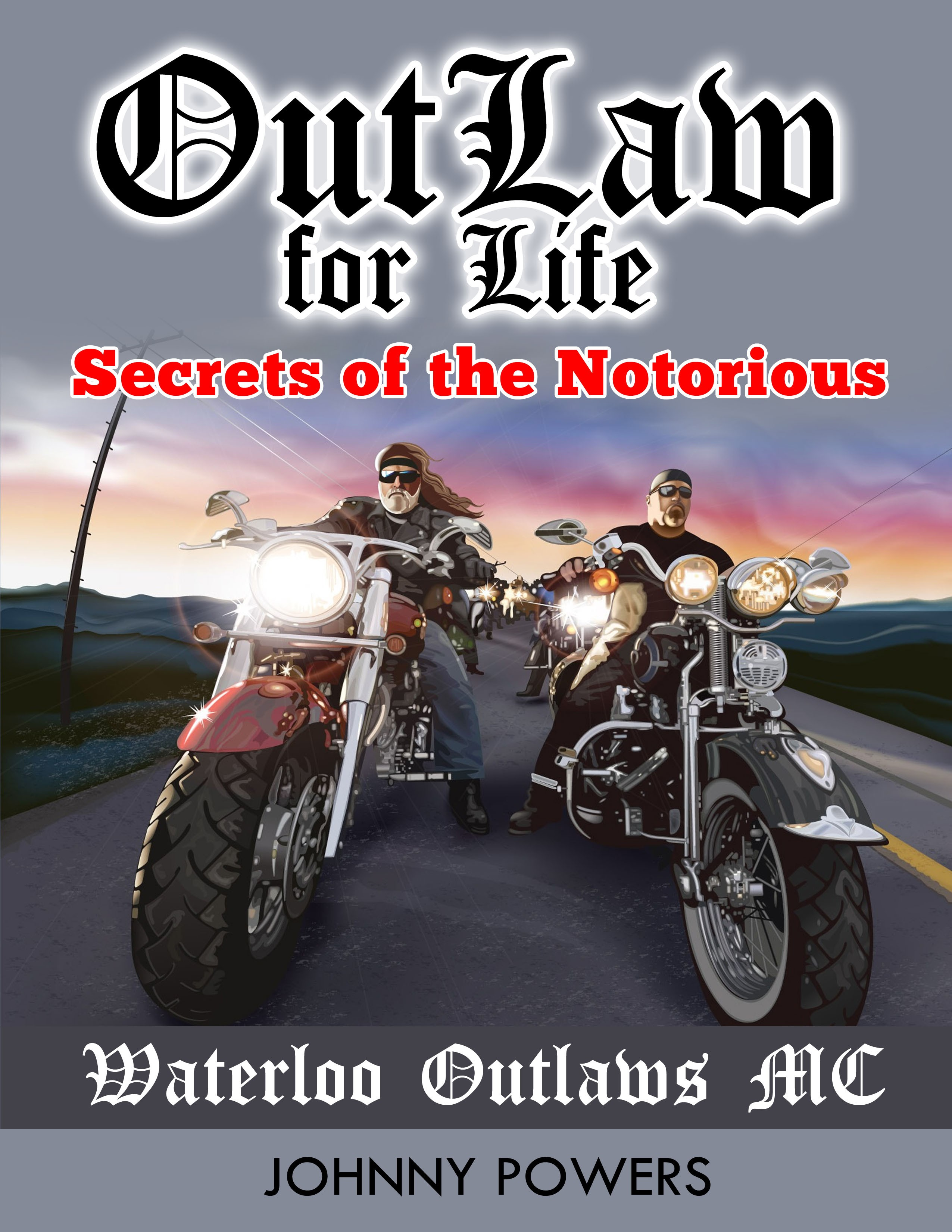 Outlaw for Life! - Secrets of the Notorious Waterloo Outlaws MC, an Ebook  by Johnny Powers