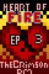 Heart of Fire Season One Episode Three by TheCrimsonDM