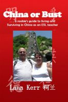 Lana Kerr - China or Bust! a rookie's guide to living and surviving in China as an ESL teacher