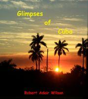 Robert Adair Wilson - Glimpses of Cuba