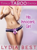 Lydia Best - His Innocent Girl (Totally Taboo Erotica)