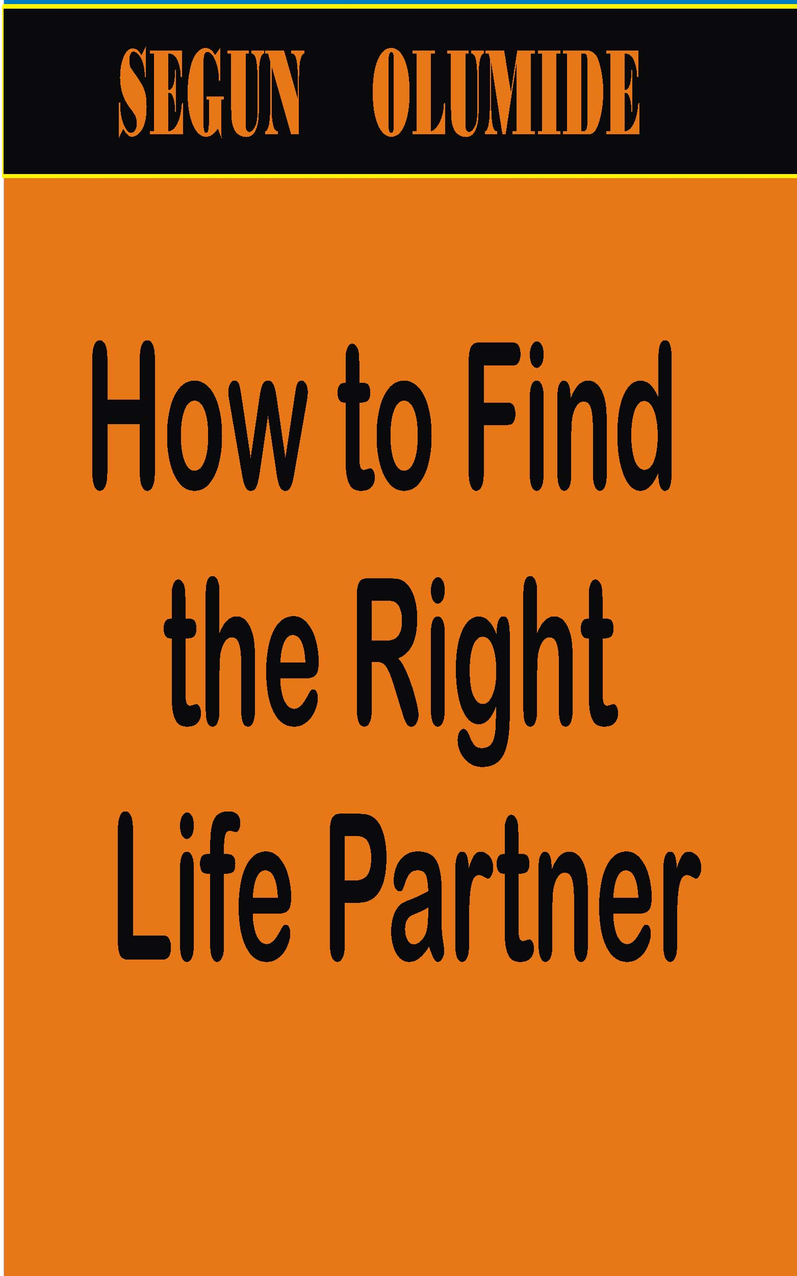 How to Find the Right Life Partner, an Ebook by Segun Olumide